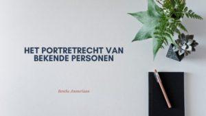 Welke rechten en plichten hebben bekende Nederlanders qua portretrecht?